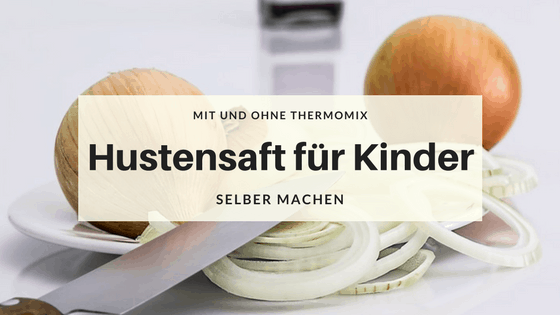 kinderhustensaft selbstgemacht mit und ohne thermomix how i met my mom life. Black Bedroom Furniture Sets. Home Design Ideas