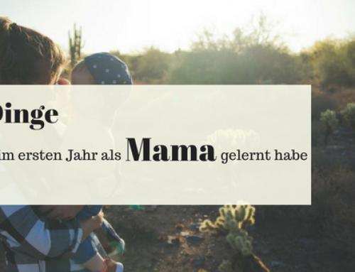 Was ich im ersten Jahr als Mama gelernt habe