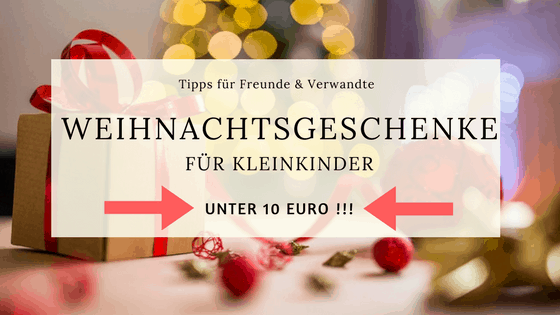 weihnachtsgeschenke f r kleinkinder unter 10 euro how i. Black Bedroom Furniture Sets. Home Design Ideas