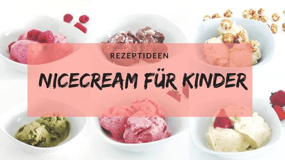 Nicecream Rezepte für Kinder (zum löffeln und am Stiel)
