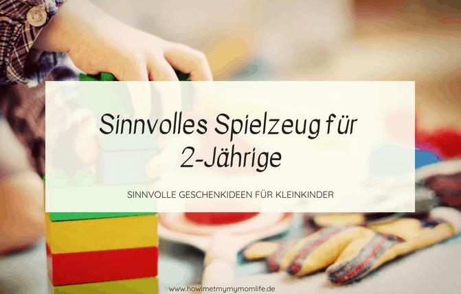 Sinnvolles Spielzeug Für 2 Jährige Kinder How I Met My Momlife