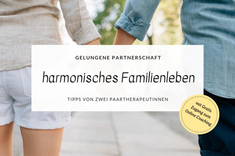 Gelungene Partnerschaft – harmonisches Familienleben (Tipps von zwei Paartherapeutinnen)