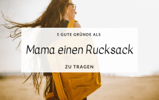 5 gute Gründe als Mama einen Rucksack zu tragen titel