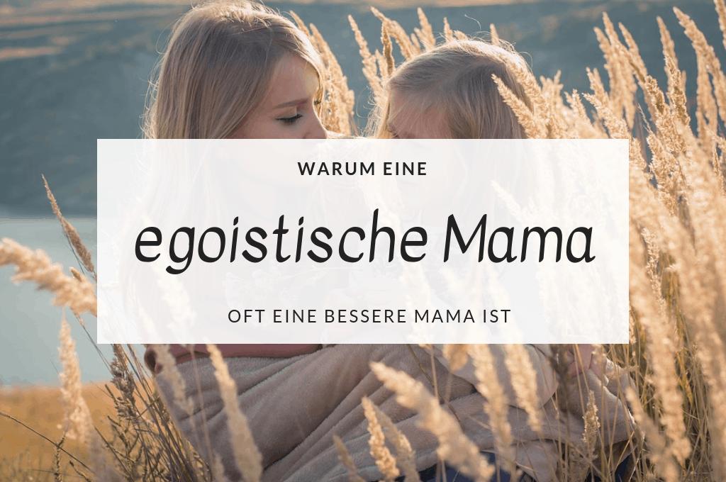 Warum eine egoistische Mutter oft eine bessere Mutter ist titel