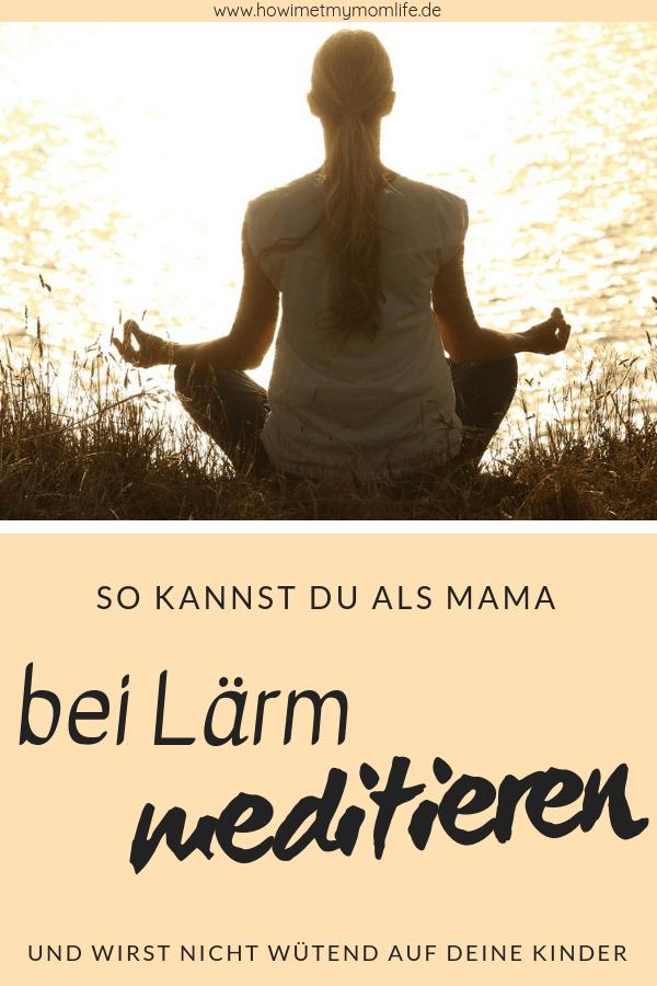 Wie du als Mama bei Lärm meditieren kannst Elterntipps Mamameditation