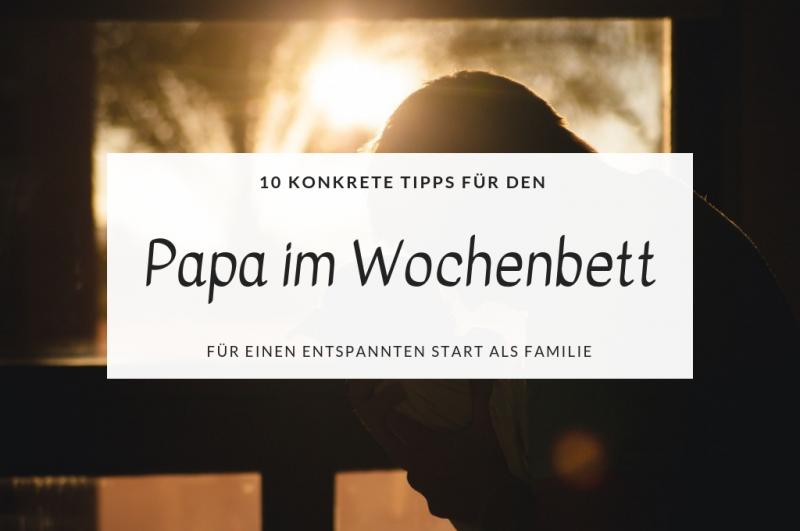 Was kann der Papa im Wochenbett tun - 10 Konkrete Tipps fürs Wochenbett