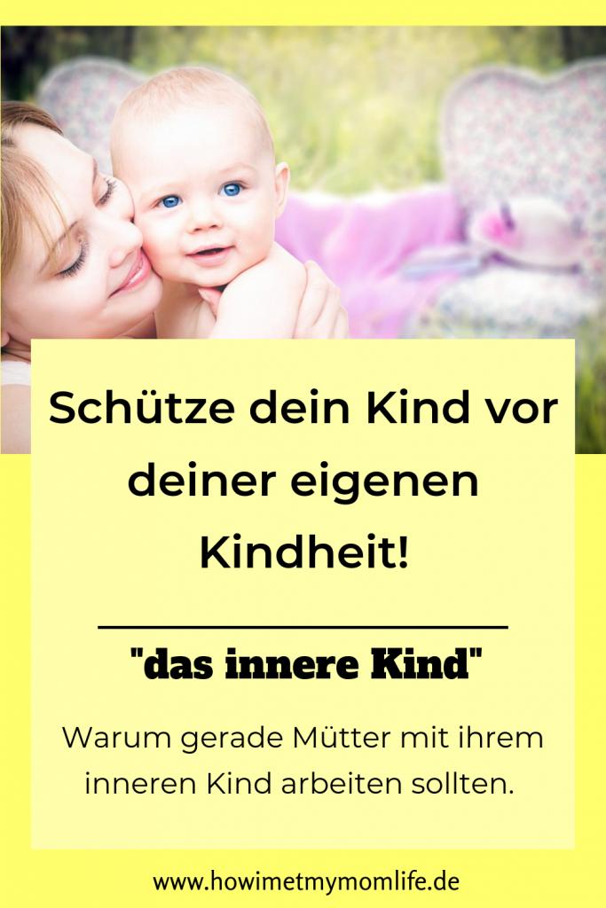 Warum dein inneres Kind dich als Mutter beeinflusst Arbeit mit dem inneren Kind Innere Kind Arbeit Mutterschaft Mamakrisen Mamatipps